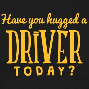 have you hugged a driver today t-shirt - T-shirt Homme