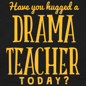 have you hugged a drama teacher today t-shirt - T-shirt Homme