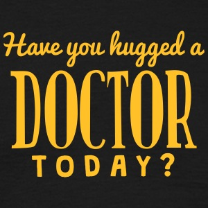 have you hugged a doctor today t-shirt - T-shirt Homme