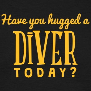 have you hugged a diver today t-shirt - T-shirt Homme