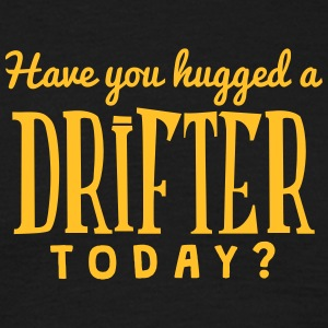 have you hugged a drifter today t-shirt - Men's T-Shirt