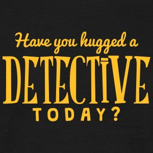 have you hugged a detective today t-shirt - Men's T-Shirt