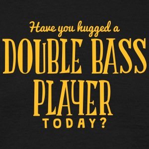 have you hugged a double bass player tod t-shirt - T-shirt Homme