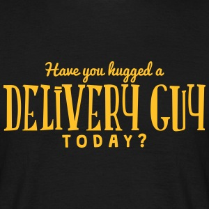 have you hugged a delivery guy today t-shirt - Men's T-Shirt