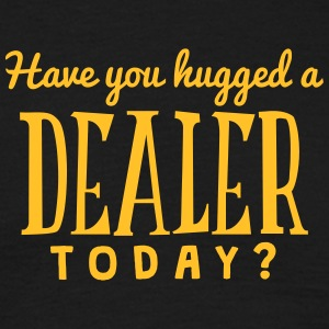 have you hugged a dealer today t-shirt - T-shirt Homme