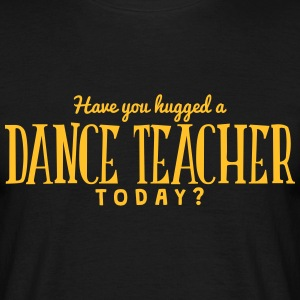 have you hugged a dance teacher today t-shirt - T-shirt Homme