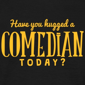 have you hugged a comedian today t-shirt - Men's T-Shirt