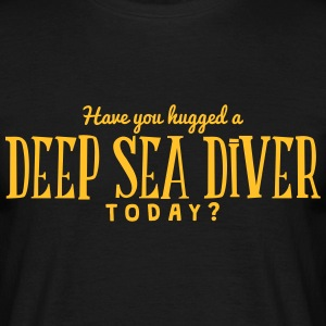 have you hugged a deep sea diver today t-shirt - Men's T-Shirt