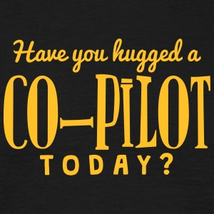 have you hugged a copilot today t-shirt - T-shirt Homme