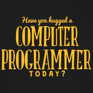 have you hugged a computer programmer to t-shirt - T-shirt Homme