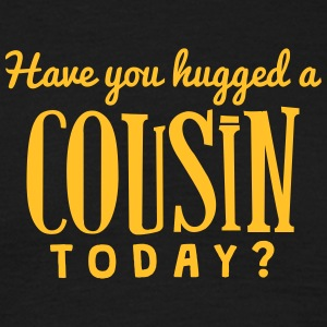 have you hugged a cousin today t-shirt - Men's T-Shirt