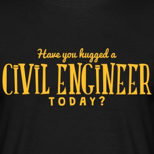 have you hugged a civil engineer today t-shirt - T-shirt Homme