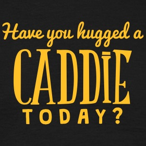 have you hugged a caddie today t-shirt - Men's T-Shirt