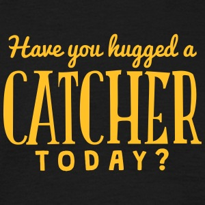 have you hugged a catcher today t-shirt - Men's T-Shirt