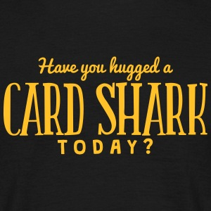 have you hugged a card shark today t-shirt - T-shirt Homme