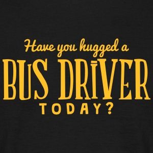 have you hugged a bus driver today t-shirt - T-shirt Homme