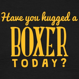 have you hugged a boxer today t-shirt - T-shirt Homme