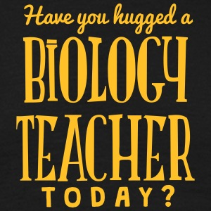have you hugged a biology teacher today t-shirt - Men's T-Shirt