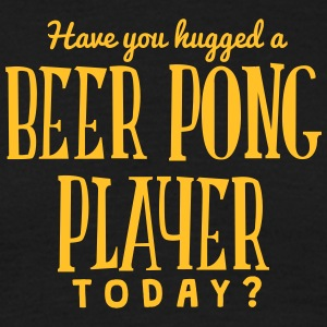 have you hugged a beer pong today t-shirt - Men's T-Shirt