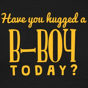 have you hugged a bboy today t-shirt - T-shirt Homme