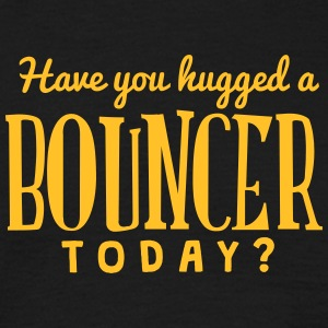 have you hugged a bouncer today t-shirt - T-shirt Homme