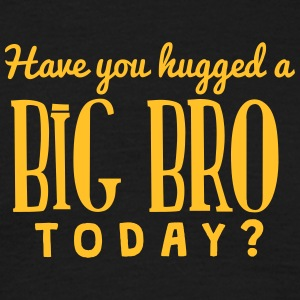 have you hugged a big bro today t-shirt - T-shirt Homme
