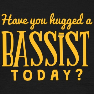 have you hugged a bassist today t-shirt - T-shirt Homme