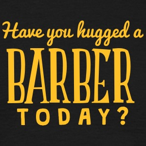 have you hugged a barber today t-shirt - Men's T-Shirt
