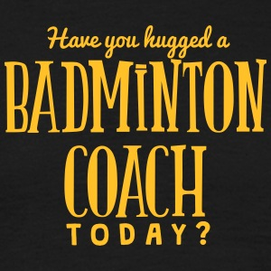 have you hugged a badminton coach today t-shirt - T-shirt Homme