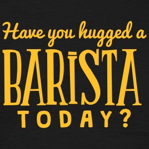 have you hugged a barista today t-shirt - Men's T-Shirt