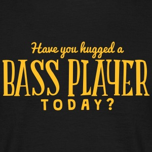 have you hugged a bass player today t-shirt - T-shirt Homme
