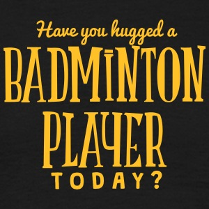 have you hugged a badminton player today t-shirt - Men's T-Shirt