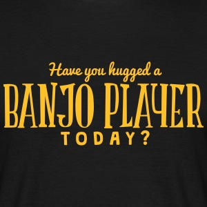 have you hugged a banjo player today t-shirt - Men's T-Shirt