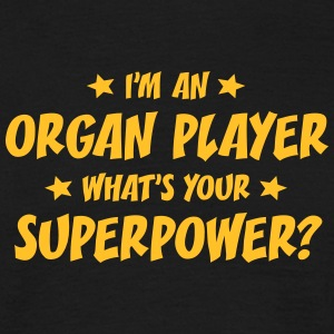 im an organ player whats your superpower t-shirt - T-shirt Homme