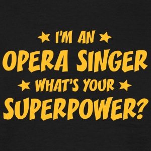 im an opera singer whats your superpower t-shirt - T-shirt Homme