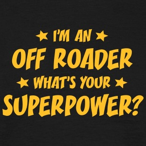 im an off roader whats your superpower t-shirt - T-shirt Homme