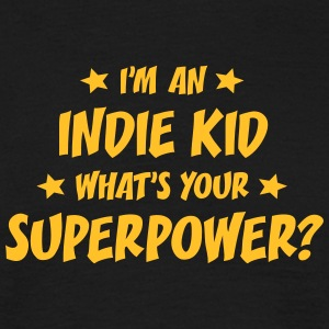 im an indie kid whats your superpower t-shirt - T-shirt Homme
