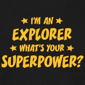 im an explorer whats your superpower t-shirt - Men's T-Shirt