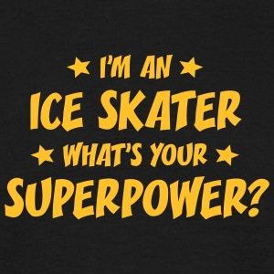 im an ice skater whats your superpower t-shirt - T-shirt Homme