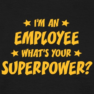 im an employee whats your superpower t-shirt - T-shirt Homme