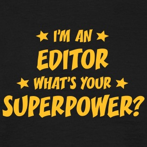 im an editor whats your superpower t-shirt - Men's T-Shirt