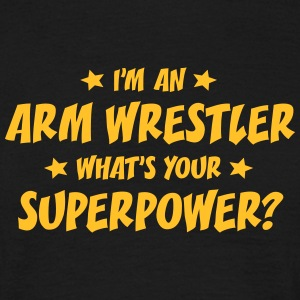im an arm wrestler whats your superpower t-shirt - Men's T-Shirt