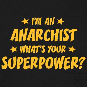 im an anarchist whats your superpower t-shirt - T-shirt Homme