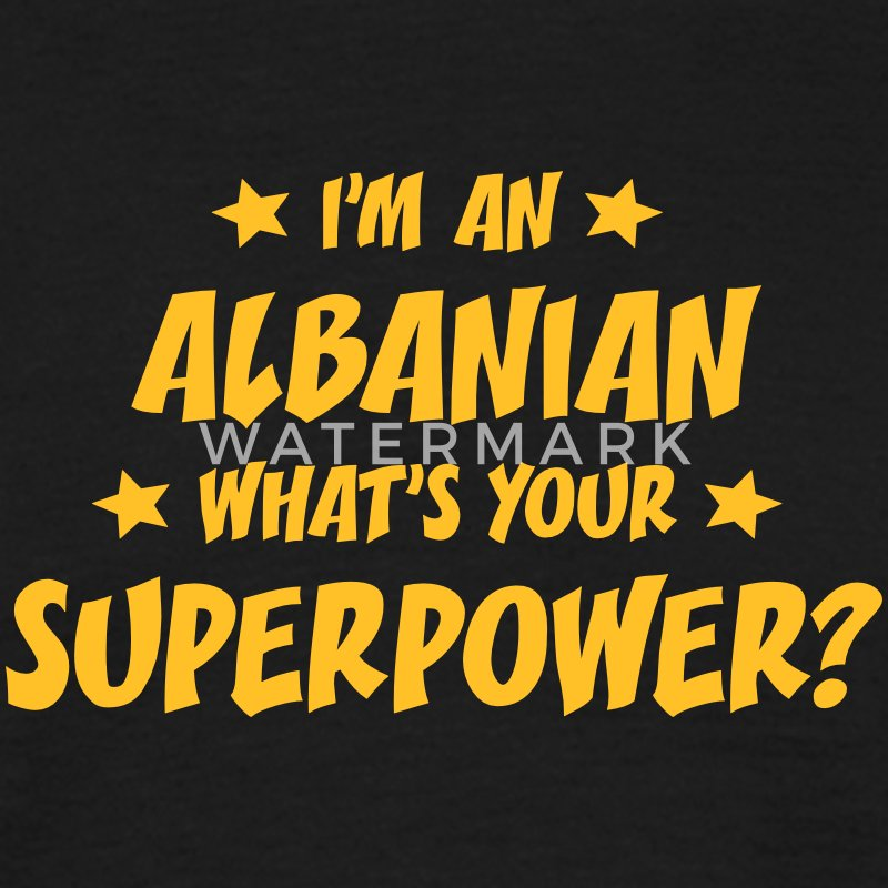 im an albanian whats your superpower t-shirt - T-shirt Homme