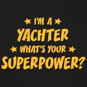 im a yachter whats your superpower t-shirt - T-shirt Homme