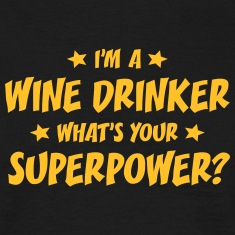 im a wine drinker whats your superpower t-shirt