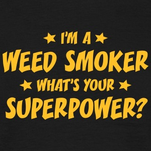 im a weed smoker whats your superpower t-shirt - T-shirt Homme