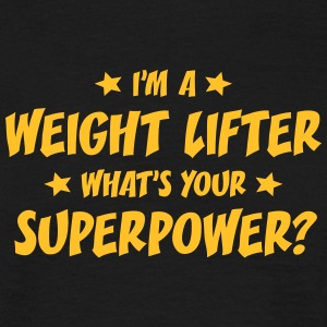 im a weight lifter whats your superpower t-shirt - T-shirt Homme
