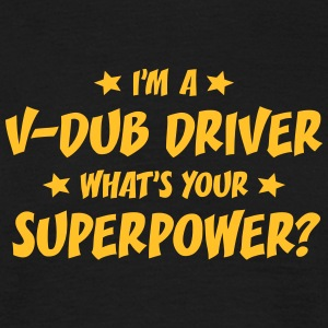 im a vdub driver whats your superpower t-shirt - T-shirt Homme