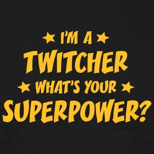 im a twitcher whats your superpower t-shirt - T-shirt Homme